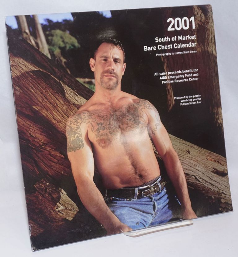 The 2001 South of Market Bare Chest calendar: a presentation of the winners of the 2000 S.F. Eagel Bare Chest Contests. James Scott Geras, photography.