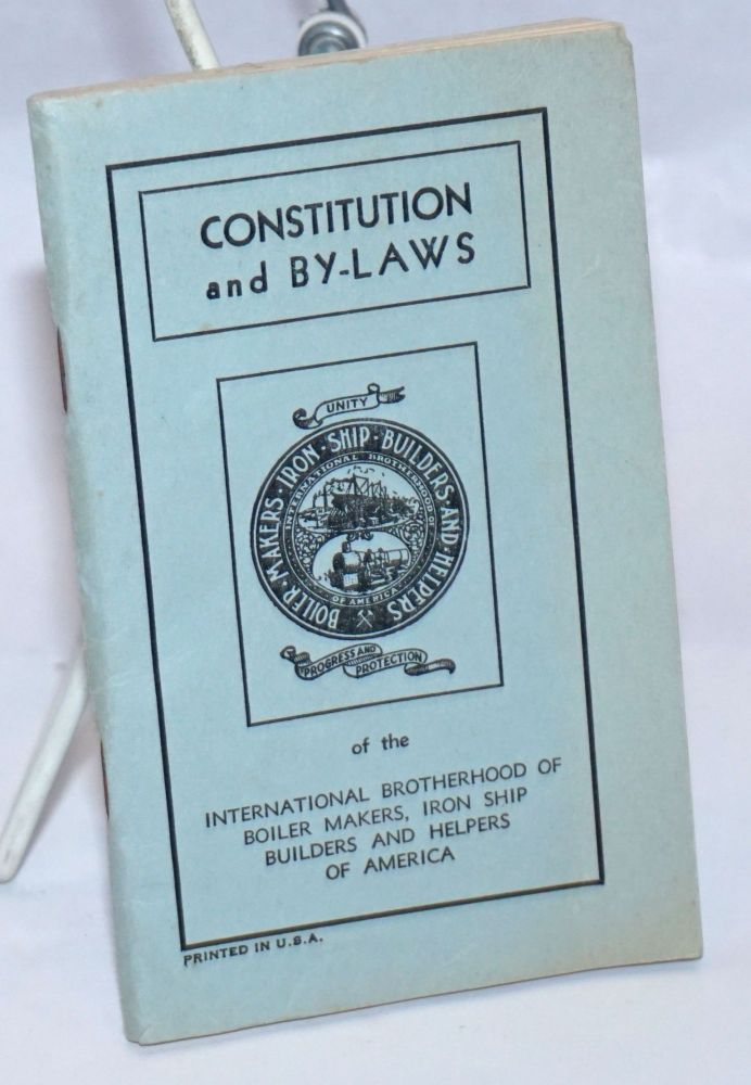 Constitution and by-laws. Iron Ship Builders International Brotherhood of Boiler Makers, Welders, Helpers of America.