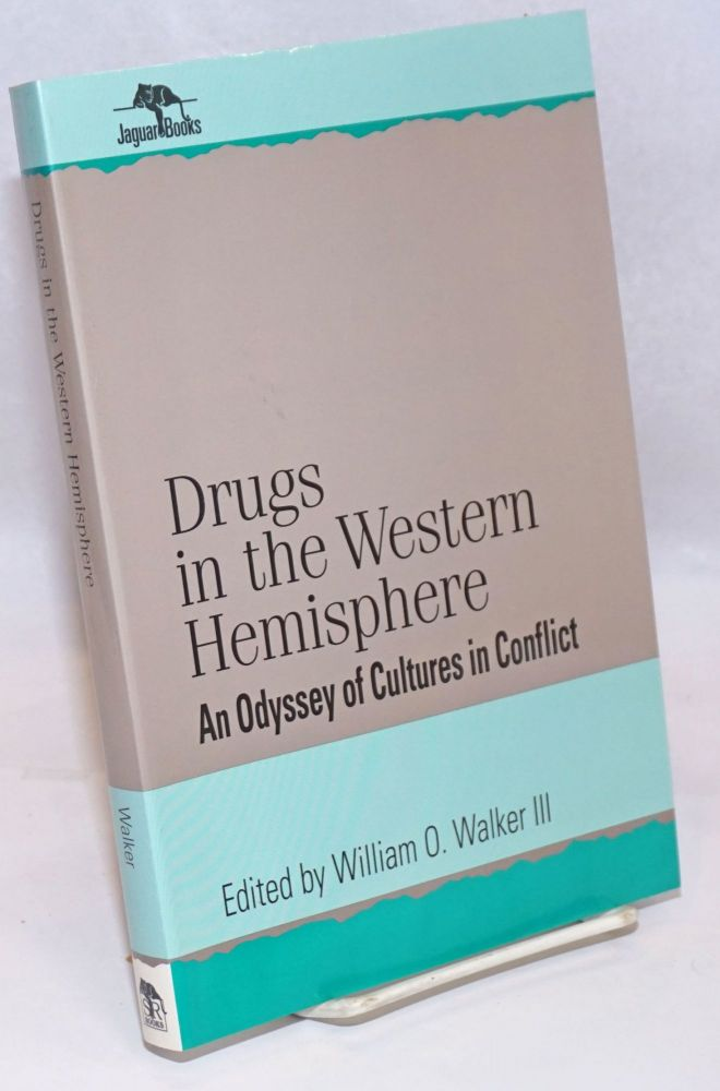 Drugs in the Western Hemisphere: an odyssey of cultures in conflict. William O. Walker, III, W. Golden Mortimer Carlos Gutierrez Noriega, Joseph A. Gagliano.