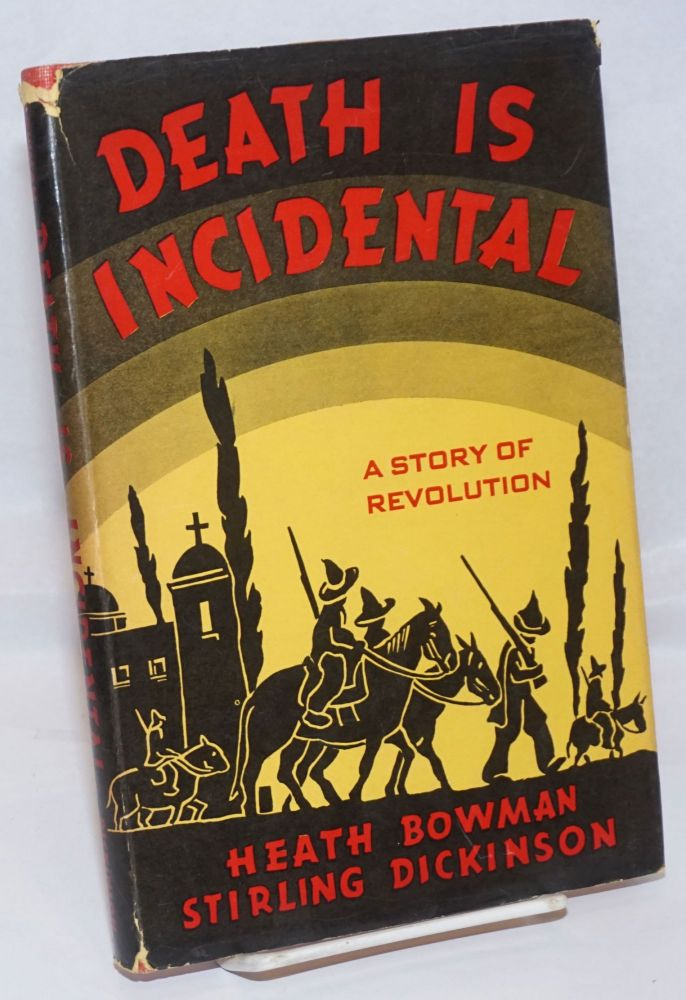 Death is incidental, a story of revolution. Heath Bowman, Stirling Dickinson.