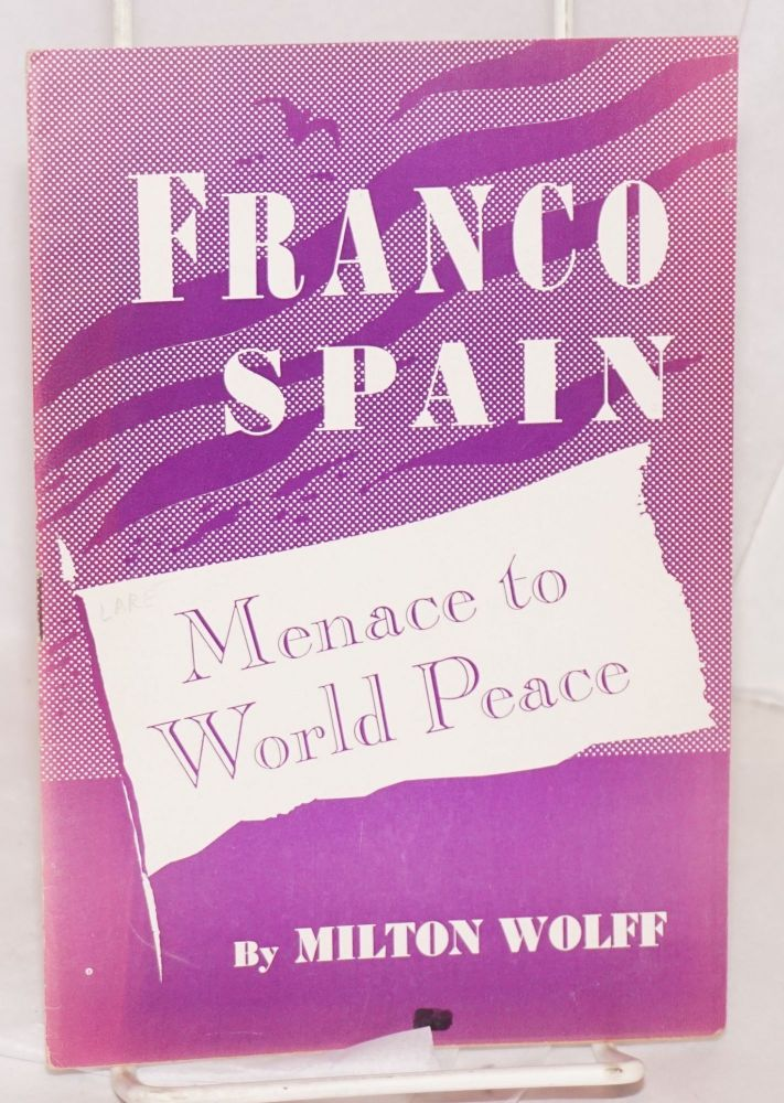Fascist Spain; menace to world peace [Cover title: Franco Spain, menace to world peace]. Milton Wolff.