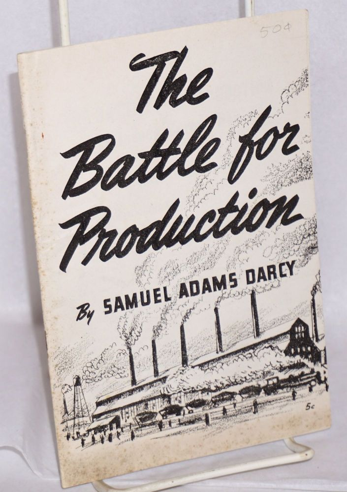 The battle for production; to invade Europe now. Samuel Adams Darcy.