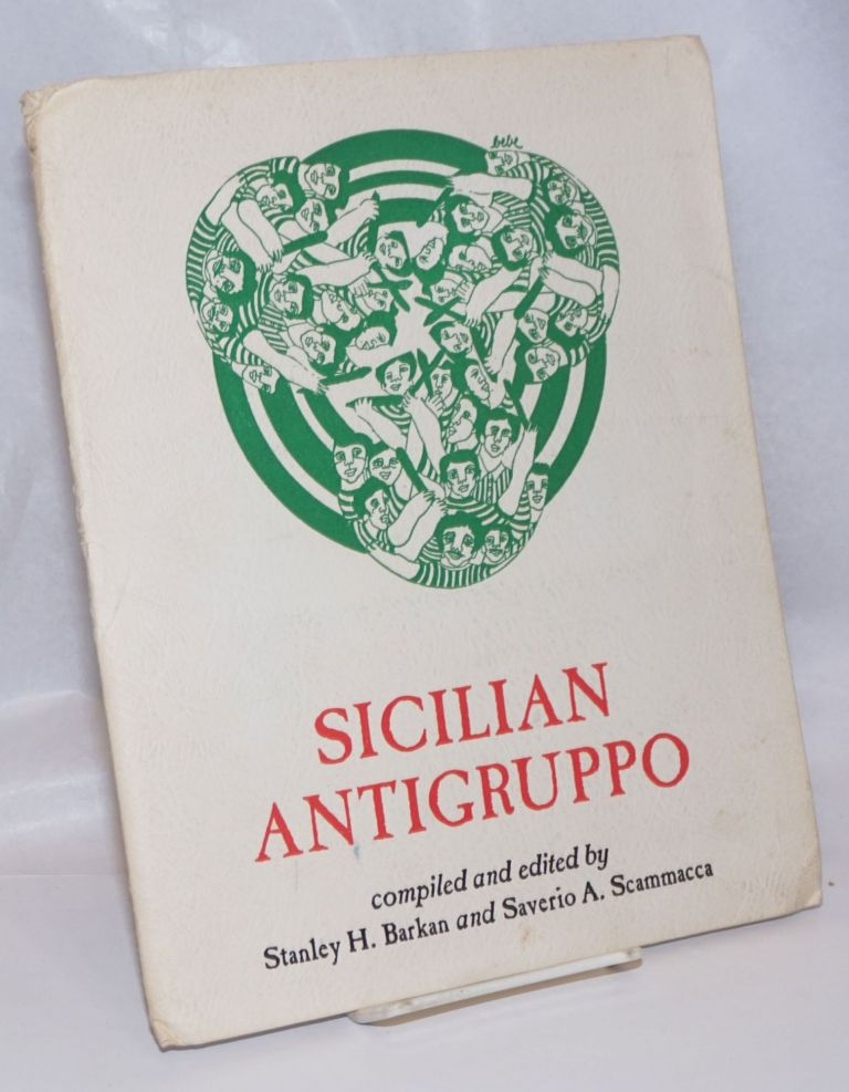 Sicilian Antigruppo; compiled and edited by Stanley H. Garkan and Saverio A. Scammacca. Stanley H. Barkin, publisher.