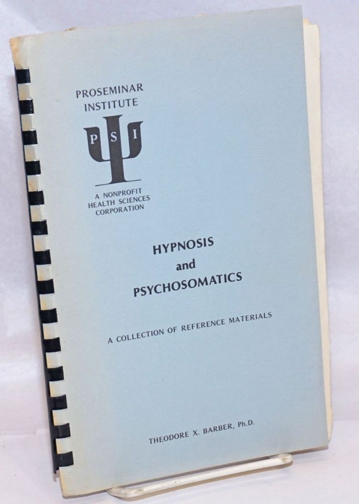 Hypnosis and Psychosomatics, A Collection of Reference Materials. Theodore X. Barber.