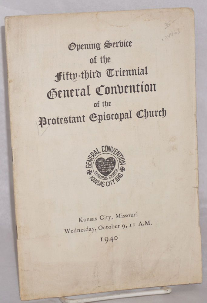 Opening service of the fifty-third triennial general convention of the Protestant Episcopal Church; Kansas City, Missouri, Wednesday, October 9, 11 A.M., 1940. Protestant Episcopal Church.