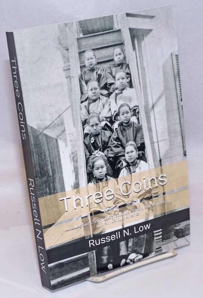 Three Coins: A Young Girl's Story of Kidnappings, Slavery, and Romance in 19th Century America. Russell N. Low.