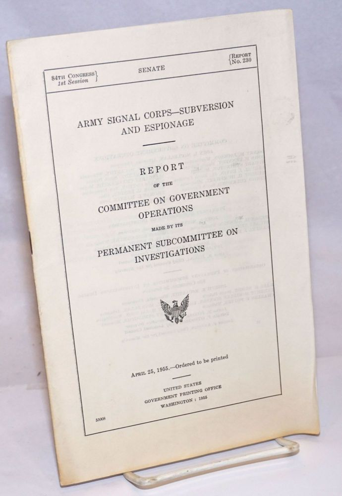 Army Signal Corps, subversion and espionage; report of the Committee on Government Operations made by its Permanent Subcommittee on Investigations. United States. Congress. Senate. Committee on Government Operations.