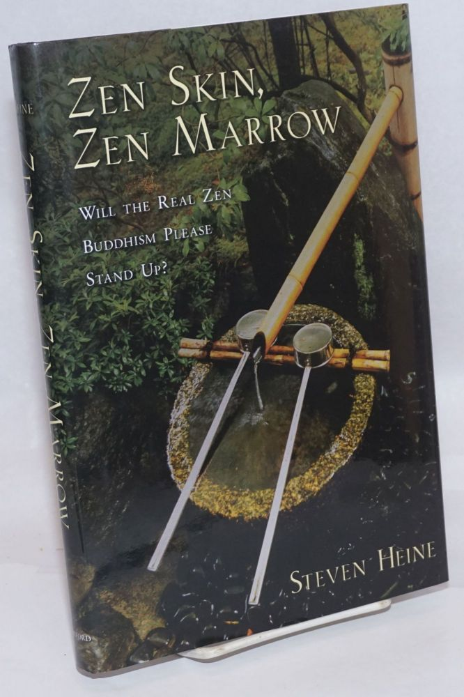 Zen Skin, Zen Marrow; Will the Real Zen Buddhism Please Stand Up? Steven Heine.