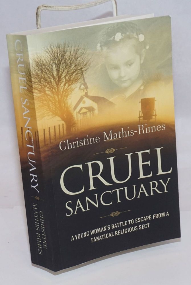 Cruel sanctuary, a young woman's battle to escape from a fanatical religious sect. Christine Mathis-Rimes.
