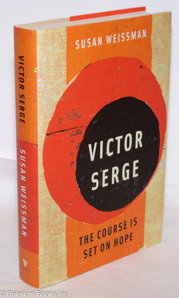 Victor Serge, the course is set on hope. Susan Weissman.