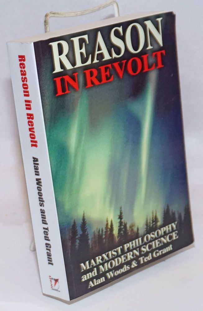 Reason in revolt, Marxist philosophy and modern science. Alan Woods, Ted Grant.