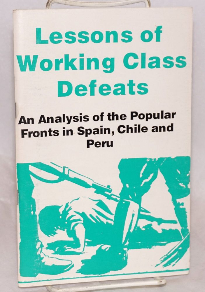 Lessons of working class defeats; an analysis of popular fronts in Spain, Chile and Peru, with an essay by Leon Trotsky. Bill Wilner, Jeff Mackler, David Kirschner, Alan Benjamin.