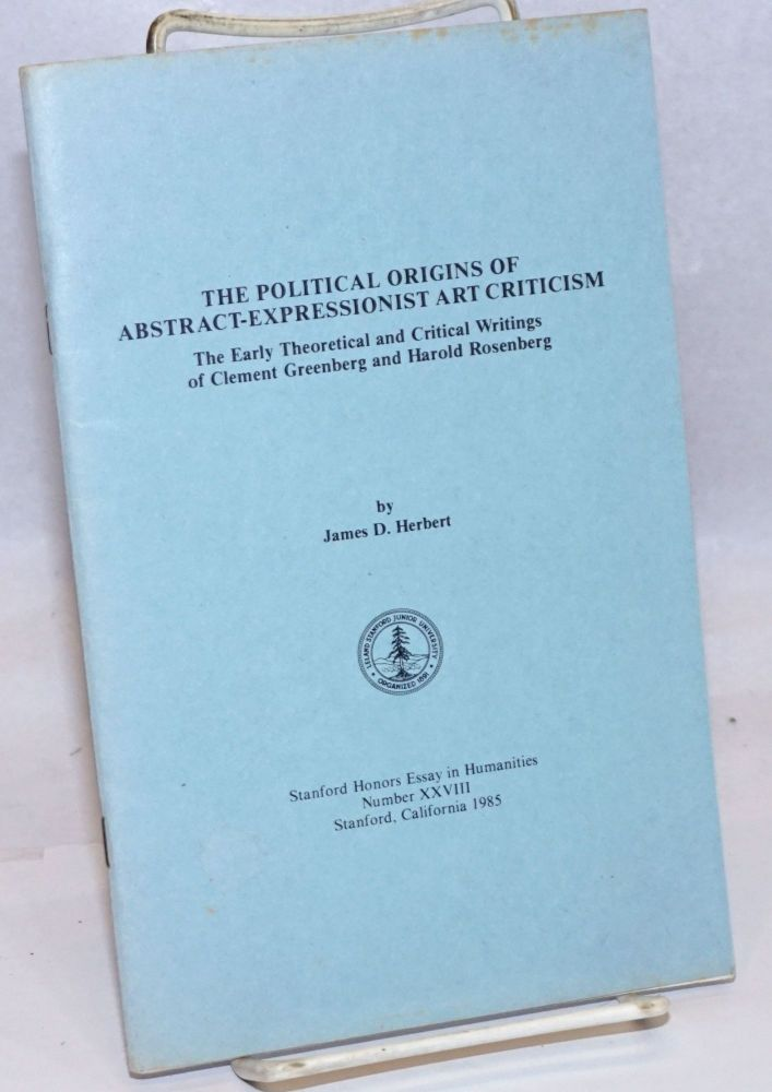The political origins of abstract-expressionist art criticism. The early theoretical and critical writings of Clement Greenberg and Harold Rosenberg. James D. Herbert.