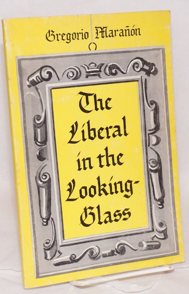 The liberal in the looking-glass. Gregorio Marañón.