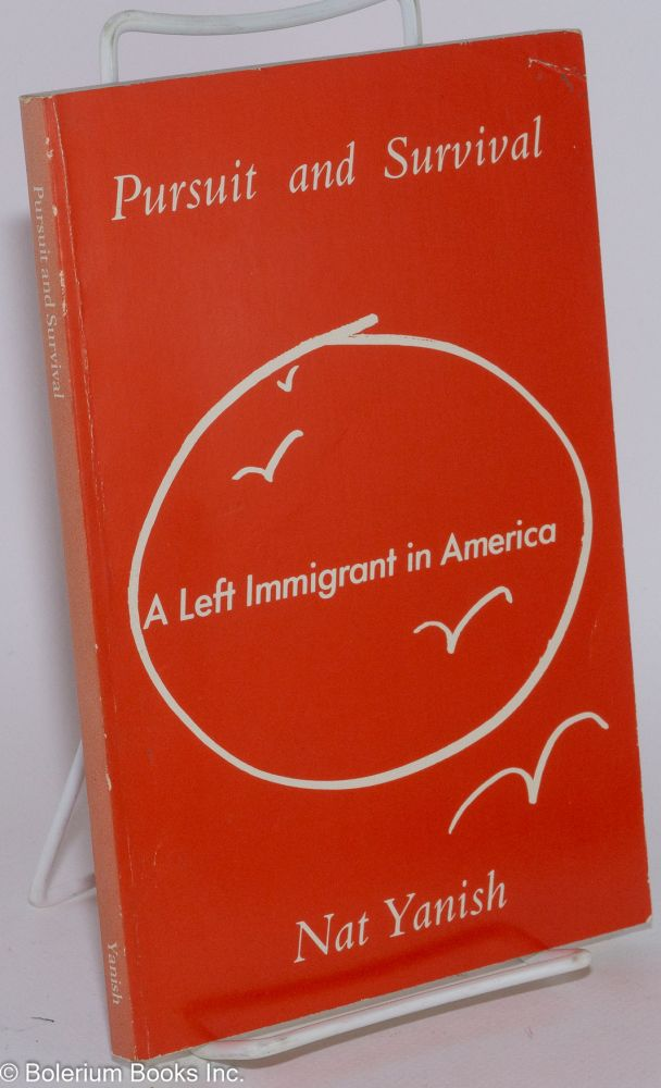 Pursuit and survival; a left immigrant in America. Nat Yanish.