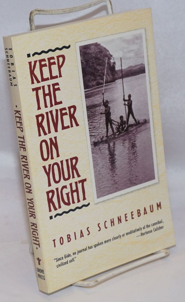 Keep the River on Your Right. Tobias Schneebaum.