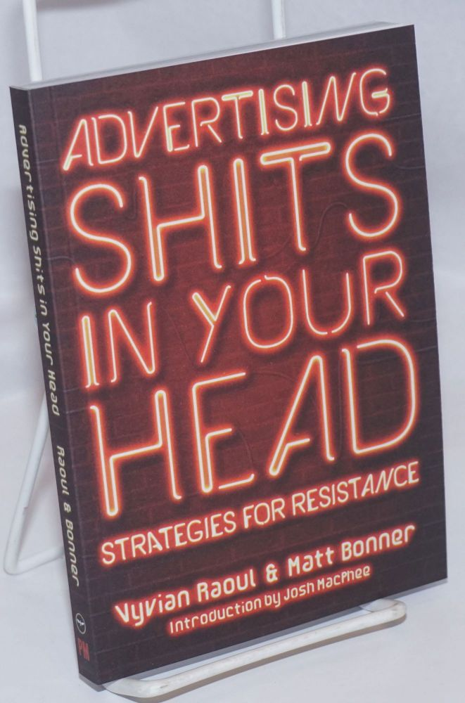Advertising Shits in Your Head: Strategies for Resistance. Vyvian Raoul, Matt Bonner.