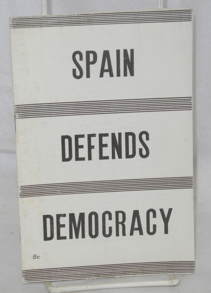 Spain defends democracy, the truth about the Fascist plot. [cover title, sub-title from caption on p. 3). Harry Gannes.
