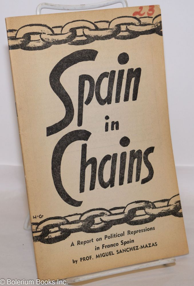 Spain in chains; a report on political repressions in Franco Spain. Miguel Sanchez-Mazas.