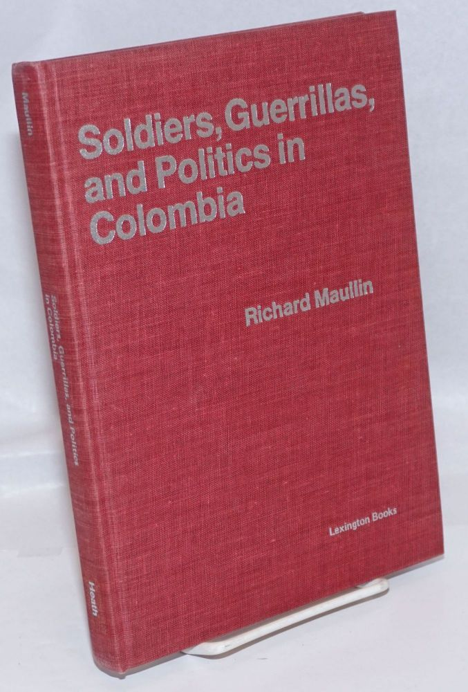 Soldiers, Guerrillas, and Politics in Colombia. Richard Maullin.