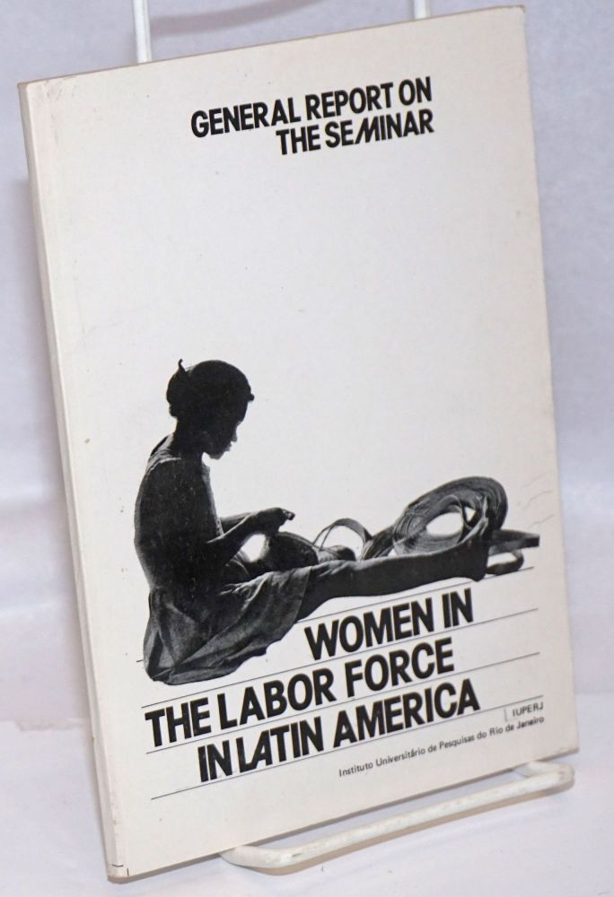 """General Report on the Seminar """"Women in the Labor Force in Latin America"""", Portuguese and Spanish Editor [sic], May, 1979. Translated by Alison Raphael [et alia]. Neuma Aguiar, overall coordinator."""