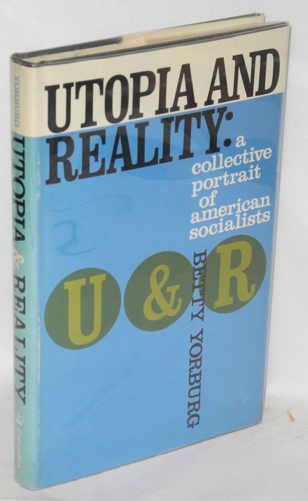 Utopia and reality; a collective portrait of American socialists. Betty Yorburg.