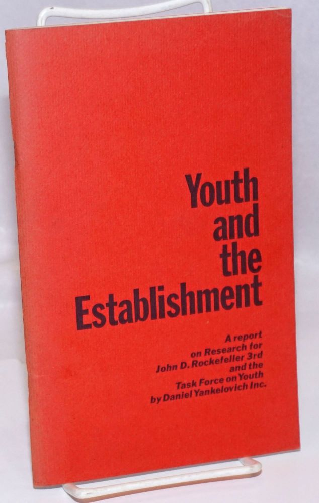 Youth and the Establishment: A report on Research for John D. Rockefeller 8rd and the Task Force on Youth by Daniel Yankelovich Inc. Daniel Yankelovich Inc.