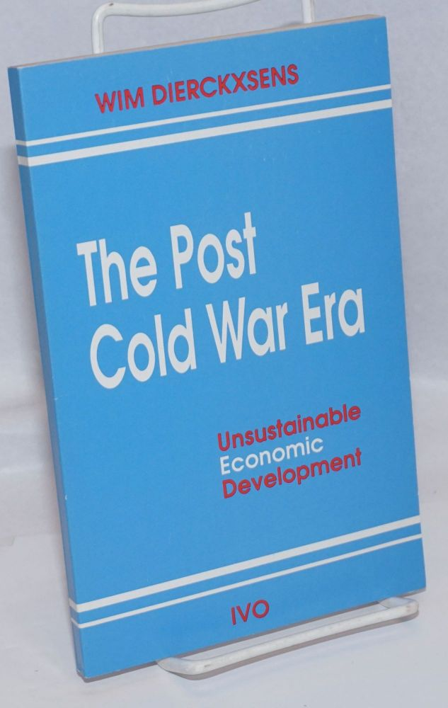 The post cold war era, unsustainable economic development. Wim Dierckxsens.