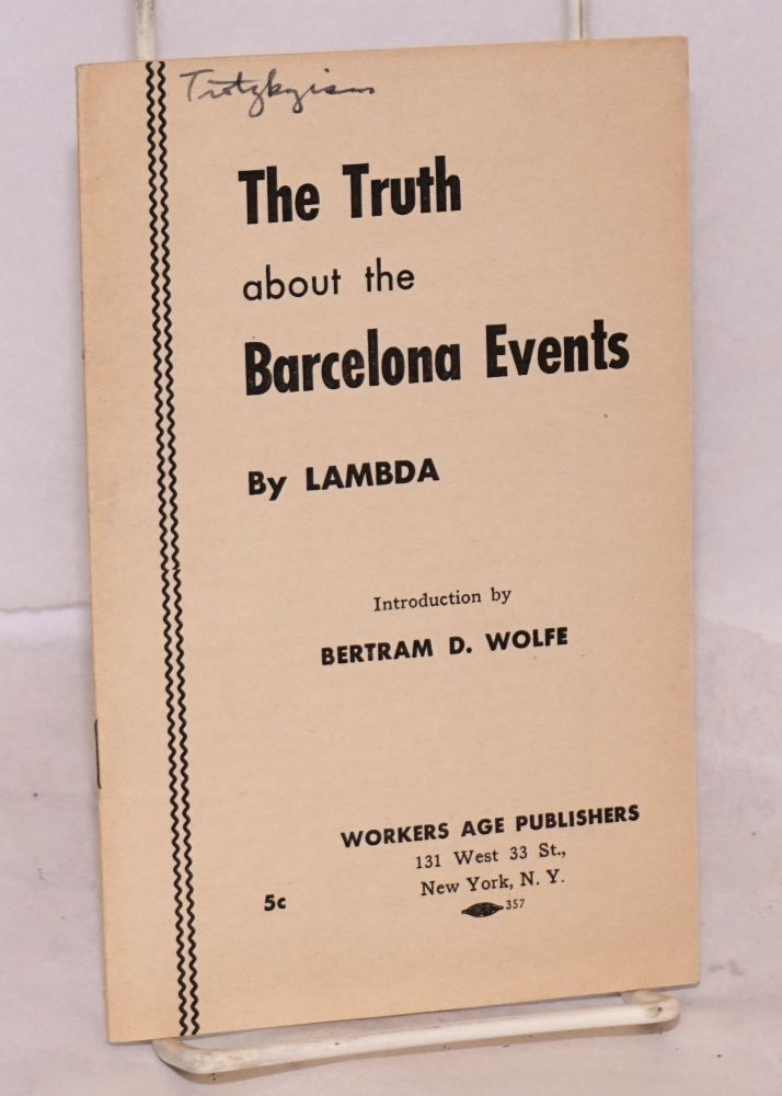 The truth about the Barcelona events; introduction by Bertram D. Wolfe. Lambda.