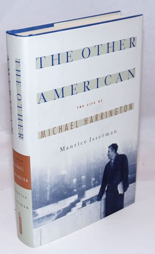 The other American; the life of Michael Harrington. Maurice Isserman.