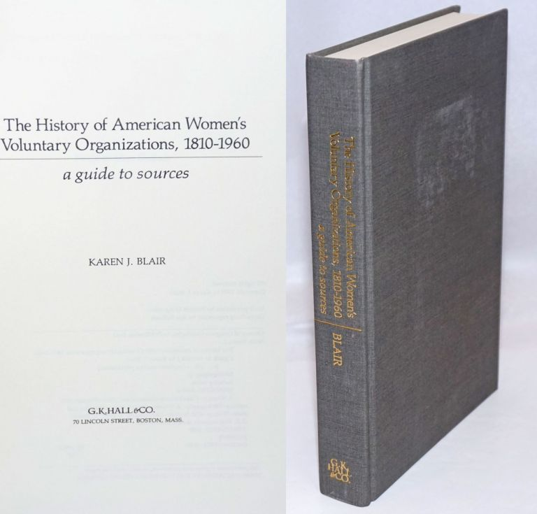 The History of American Women's Voluntary Organizations, 1810-1960. A guide to sources. Karen J. Blair.