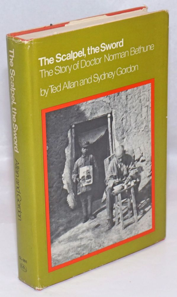 The scalpel, the sword; the story of Dr. Norman Bethune. Revised 1971, 1973. Ted Allan, Sydney Gordon.