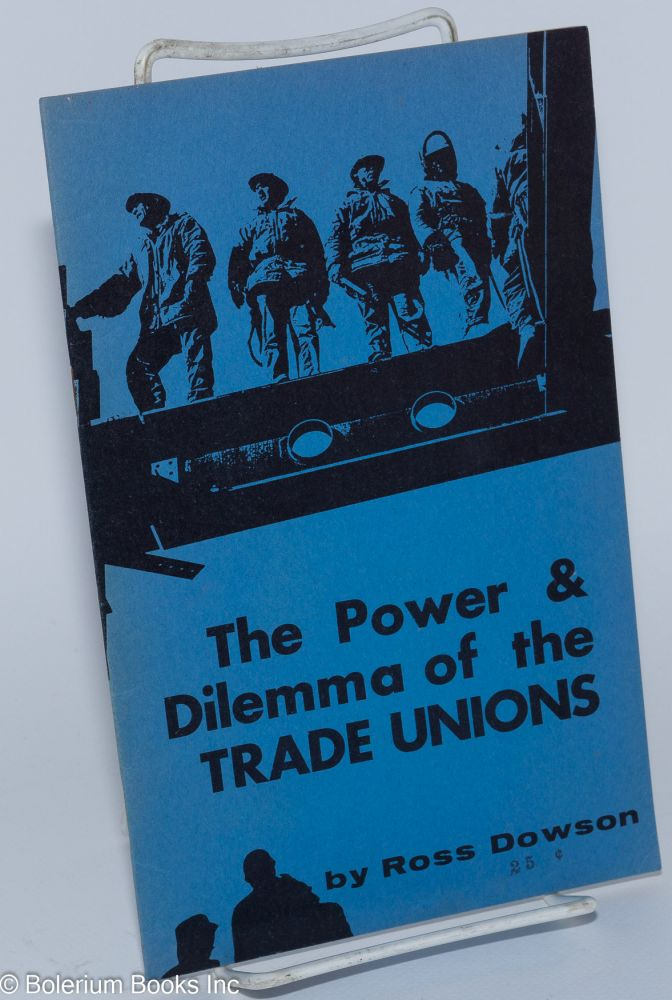 The power & dilemma of the trade unions. Ross Dowson.