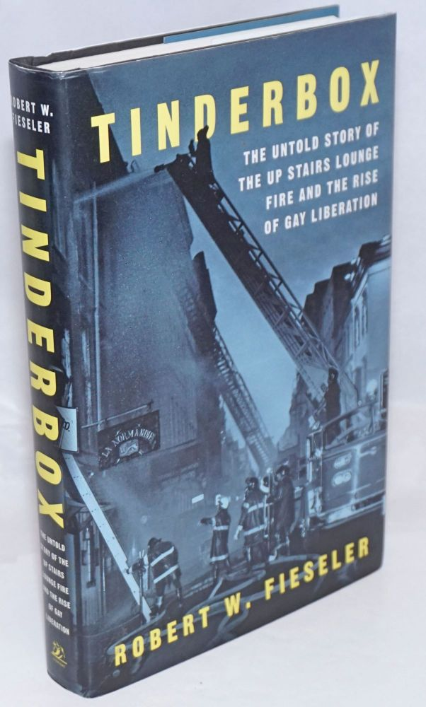 Tinderbox: the untold story of the Up Stairs Lounge fire and the rise of Gay Liberation. Robert W. Fieseler.