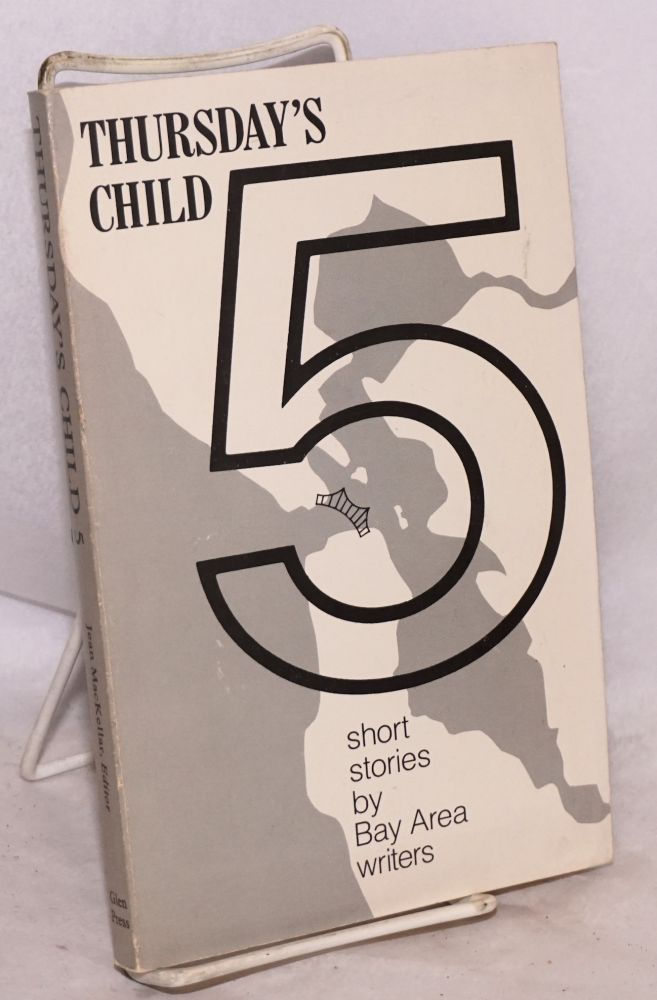 Thursday's child 5; short stories by Bay Area writers. Jean MacKellar, Milt Wolff.