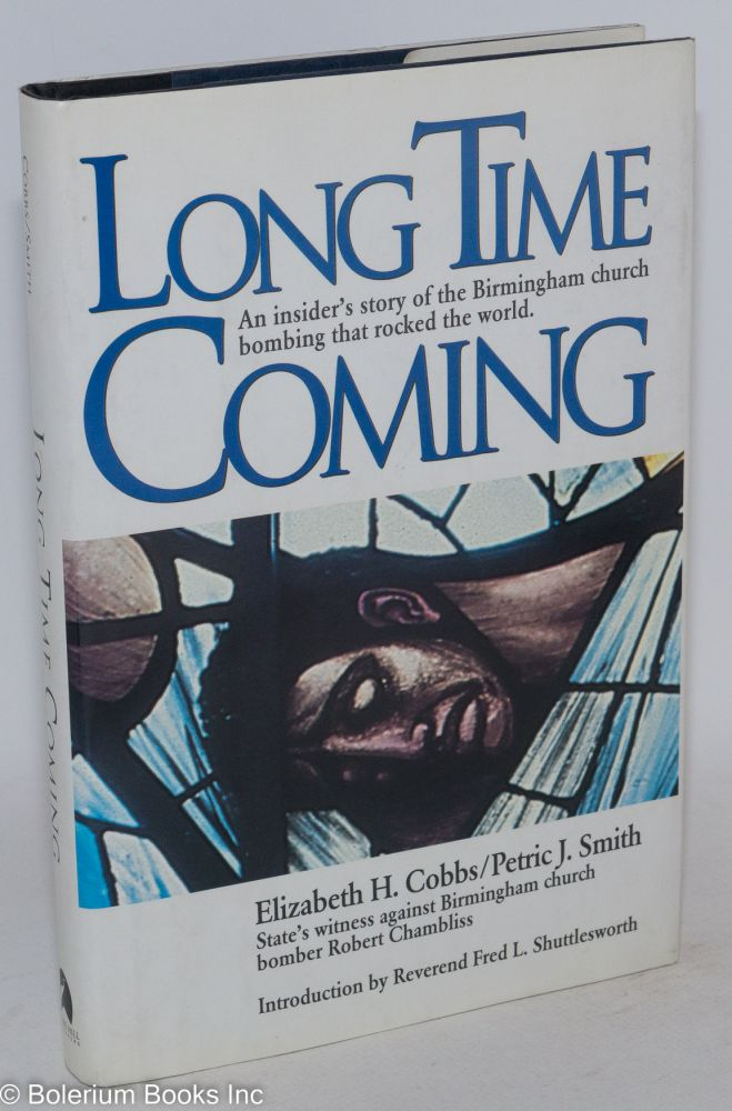Long time coming; an insider's story of the Birmingham church bombing that rocked the world. Elizabeth H. Cobbs, Petric J. Smith.