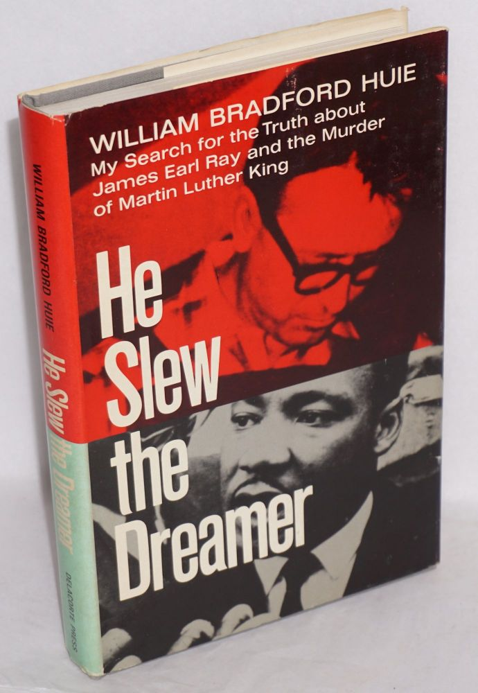 He slew the dreamer; my search for the truth about James Earl Ray and the murder of Martin Luther King. William Bradford Huie.