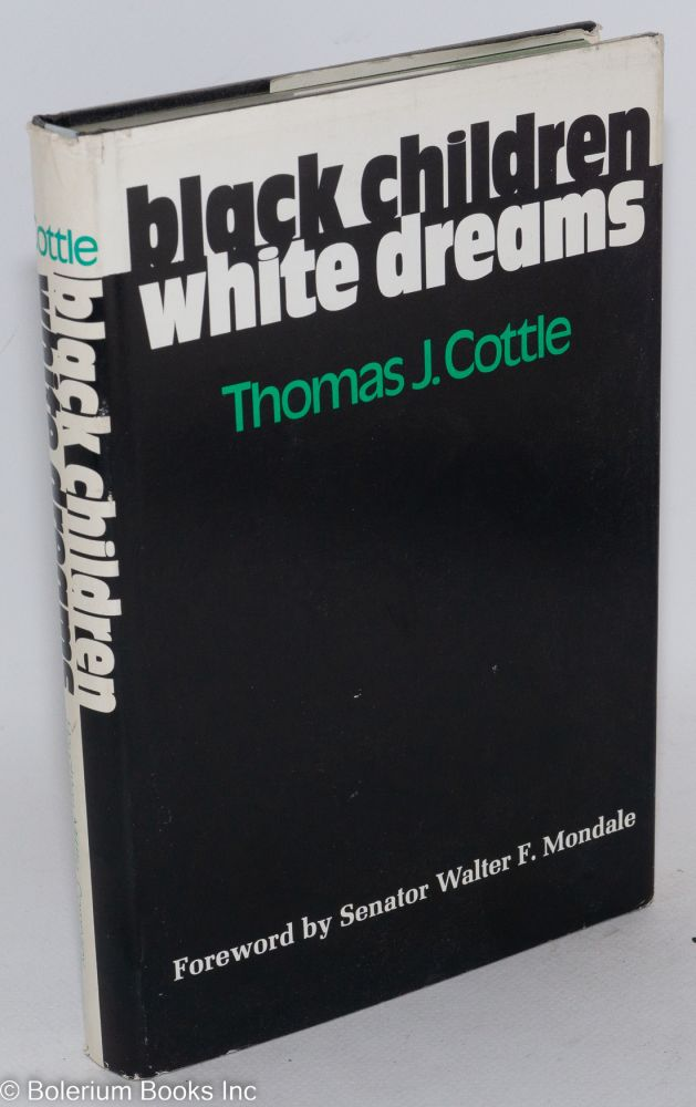 Black children, white dreams; with a foreword by Senator Walter F. Mondale. Thomas J. Cottle.