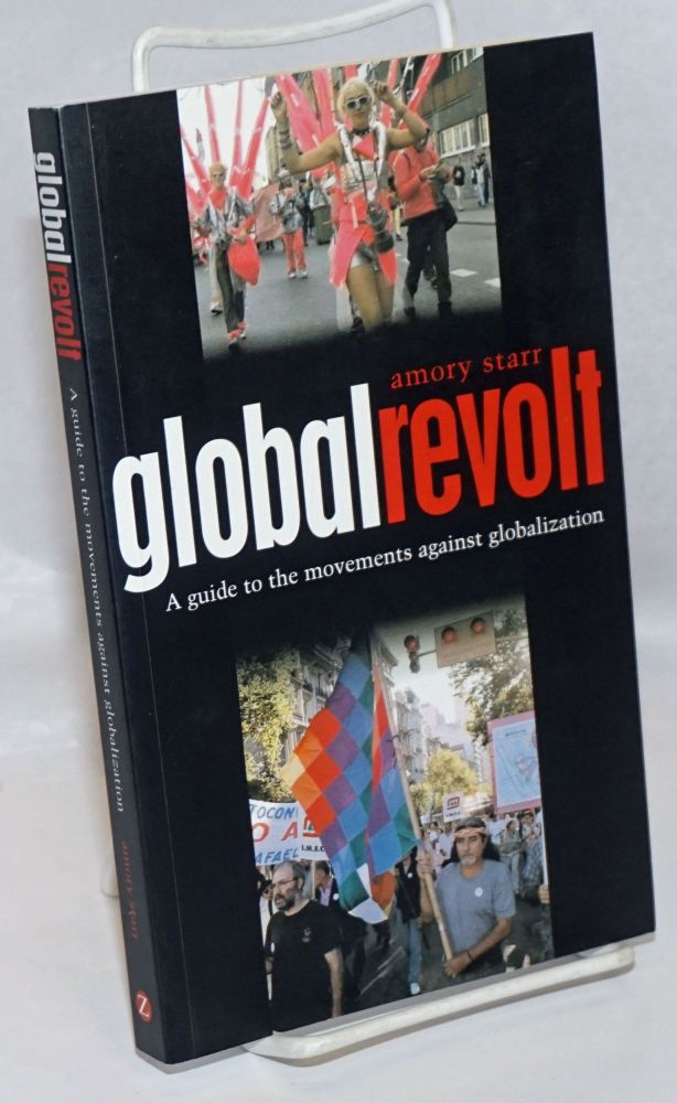 Global Revolt: A Guide to the Movements Against Globalization. Amory Starr.