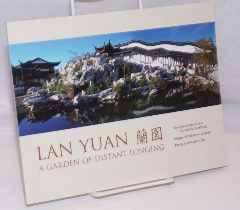 Lan Yuan: a garden of distant longing. James Beattie, Duncan Campbell, Wynston Cooper, Sue Wootton.