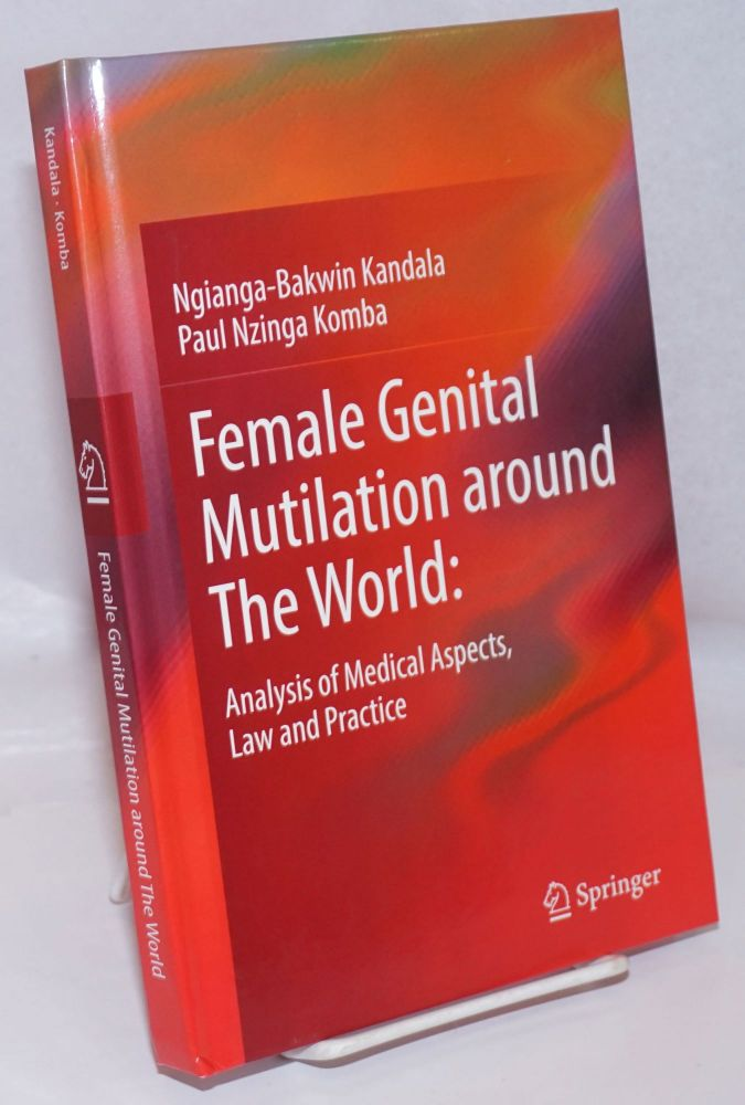 Female genital mutilation around the world: analysis of medical aspects, law and practice. Ngianga-Bakwin Kandala, Paul Nzinga Komba.