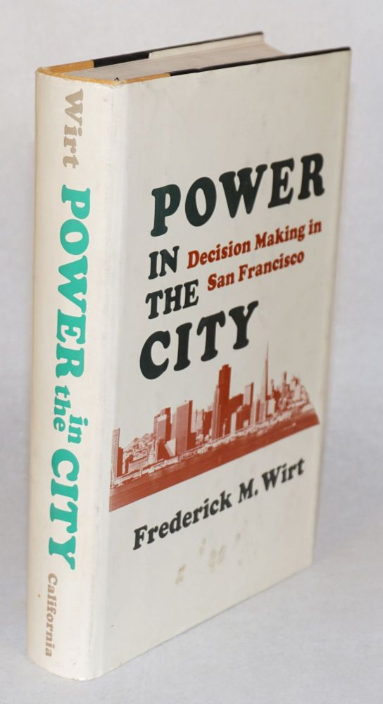 Power in the city; decision making in San Francisco. Frederick M. Wirt.