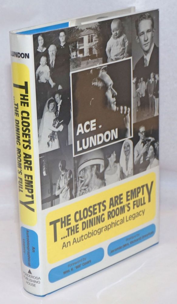The Closets Are Empty...the Dining Room's Full; an autobiographical legacy [signed]. Ace Lundon.