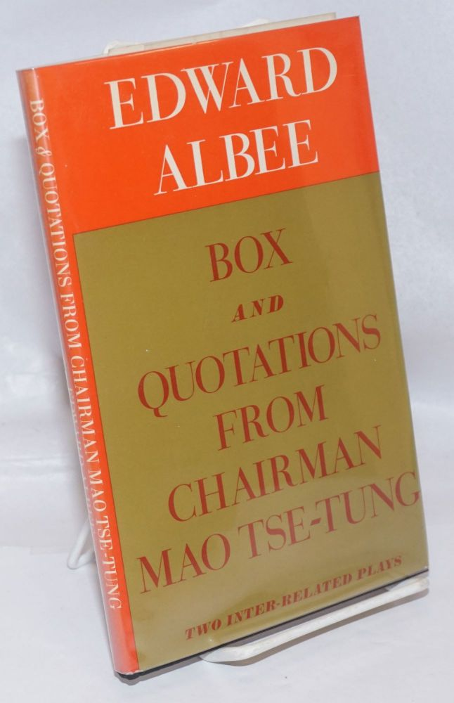 Box and Quotations from Chairman Mao Tse-Tung two inter-related plays. Edward Albee.
