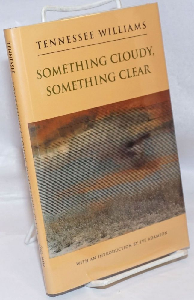 Something Cloudy, Something Clear: a play. Tennessee Williams, edited, Eve Adamson.