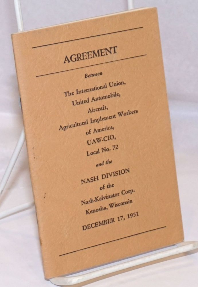 Agreement between the International Union, United Automobile, Aircraft, Agricultural Implement Workers of America, UAW-CIO, Local no. 72 and the Nash Division of the Nash-Kelvinator Corp.