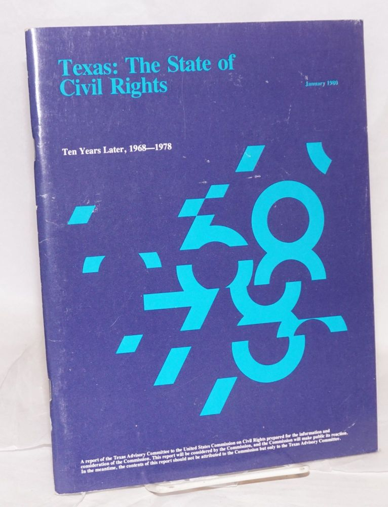 Texas: the state of civil rights; ten years later, 1968-1978. United States. Commission on Civil Rights. Texas Advisory Committee.