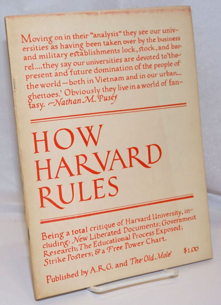 How Harvard rules,; being a total critique of Harvard University, including: new liberated documents; government research; the educational process exposed; strike posters; & a free power chart