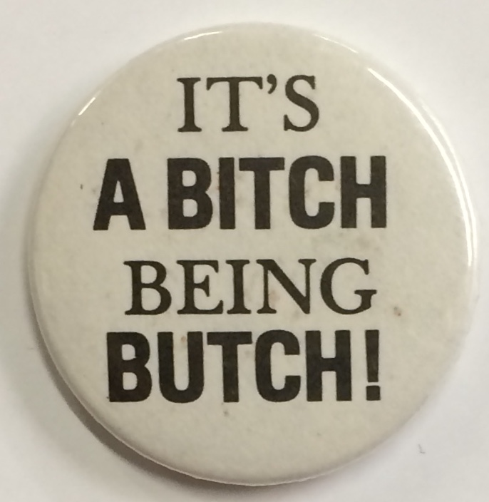 It's a bitch being butch! [pinback button]