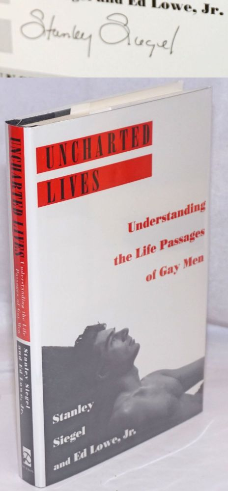 Uncharted Lives: understanding the life passages of gay men [signed]. Stanley Siegel, Ed Lowe Jr.